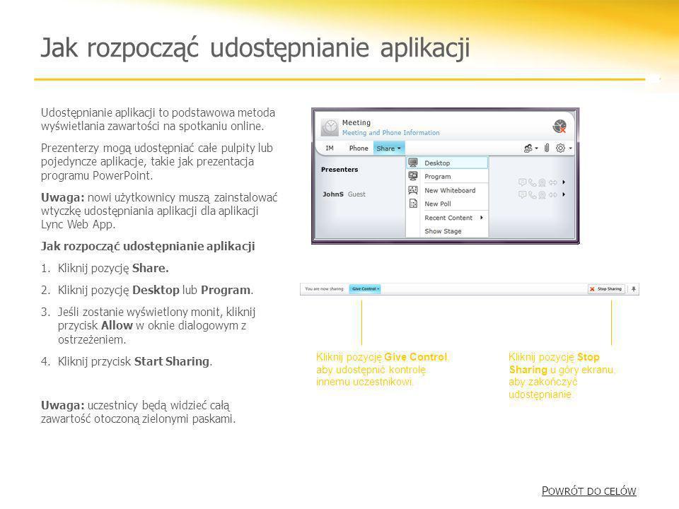 Jak rozpocząć udostępnianie aplikacji P OWRÓT DO CELÓW P OWRÓT DO CELÓW Udostępnianie aplikacji to podstawowa metoda wyświetlania zawartości na spotka