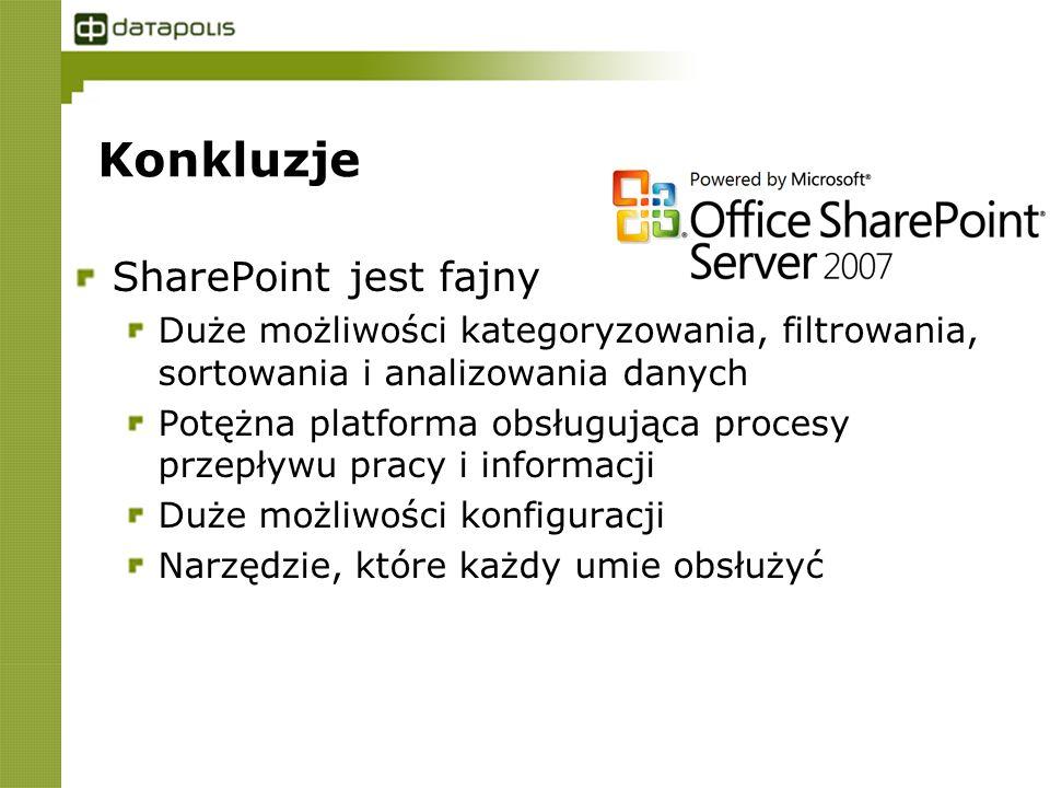 Konkluzje SharePoint jest fajny Duże możliwości kategoryzowania, filtrowania, sortowania i analizowania danych Potężna platforma obsługująca procesy przepływu pracy i informacji Duże możliwości konfiguracji Narzędzie, które każdy umie obsłużyć