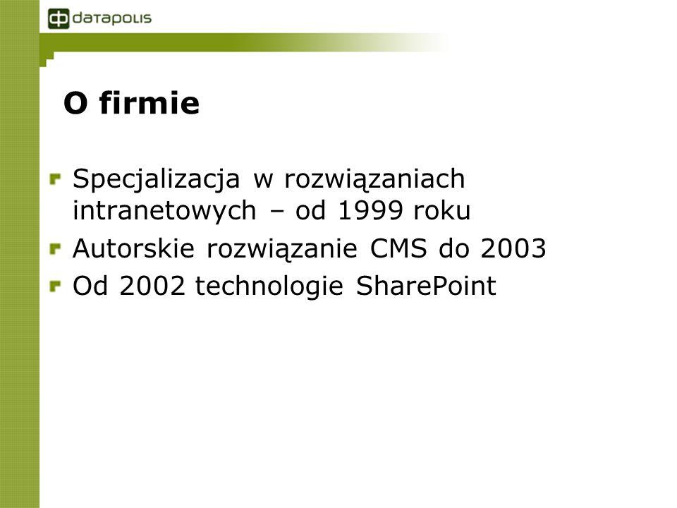 O firmie Specjalizacja w rozwiązaniach intranetowych – od 1999 roku Autorskie rozwiązanie CMS do 2003 Od 2002 technologie SharePoint