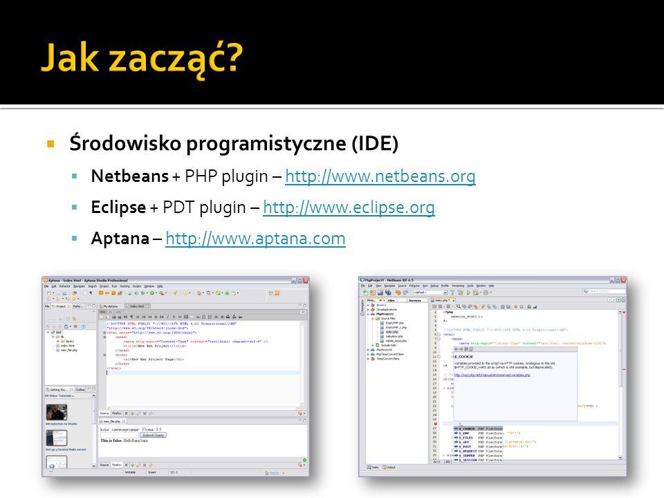 Środowisko programistyczne (IDE) Netbeans + PHP plugin – http://www.netbeans.orghttp://www.netbeans.org Eclipse + PDT plugin – http://www.eclipse.orgh
