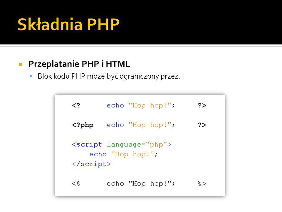Przeplatanie PHP i HTML Blok kodu PHP może być ograniczony przez: