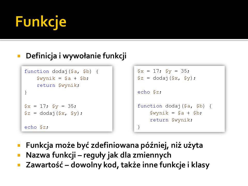 Definicja i wywołanie funkcji Funkcja może być zdefiniowana później, niż użyta Nazwa funkcji – reguły jak dla zmiennych Zawartość – dowolny kod, także