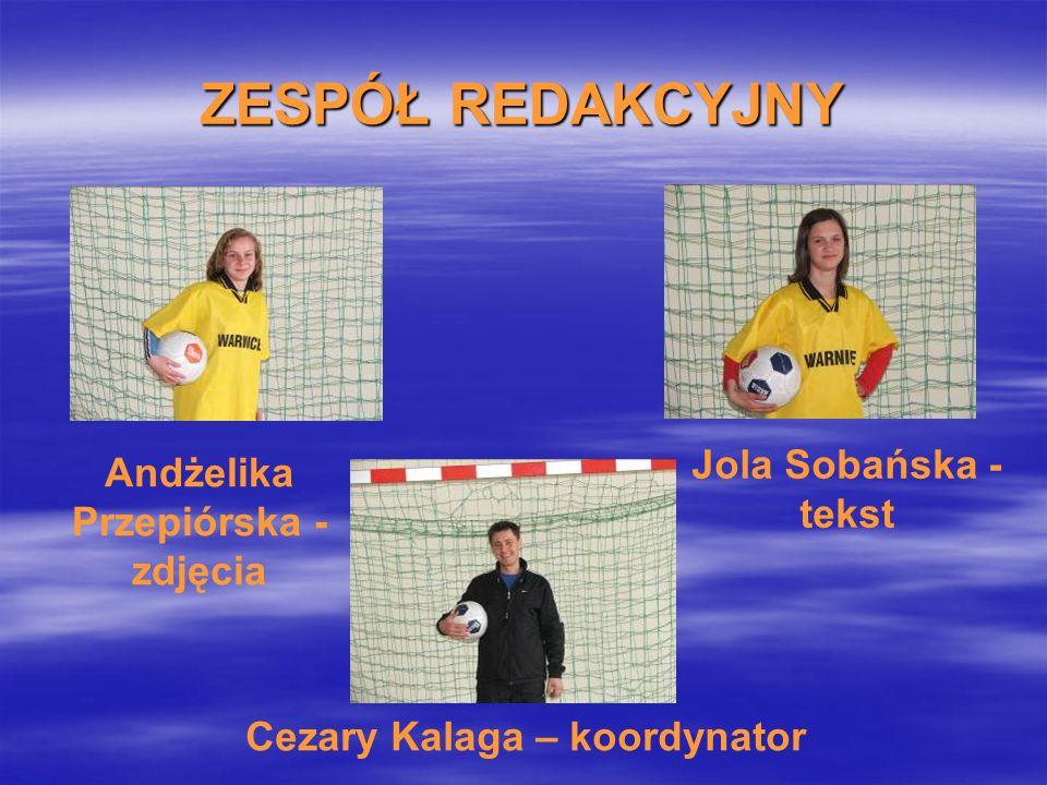 ZESPÓŁ REDAKCYJNY Cezary Kalaga – koordynator Andżelika Przepiórska - zdjęcia Jola Sobańska - tekst