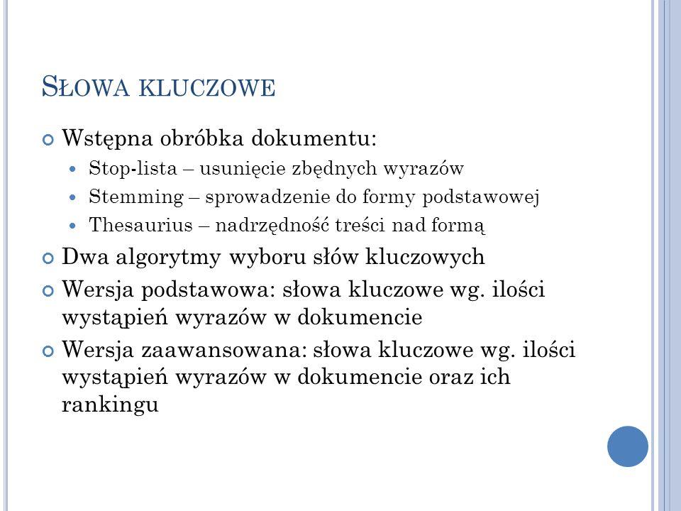 S ŁOWA KLUCZOWE Wstępna obróbka dokumentu: Stop-lista – usunięcie zbędnych wyrazów Stemming – sprowadzenie do formy podstawowej Thesaurius – nadrzędno