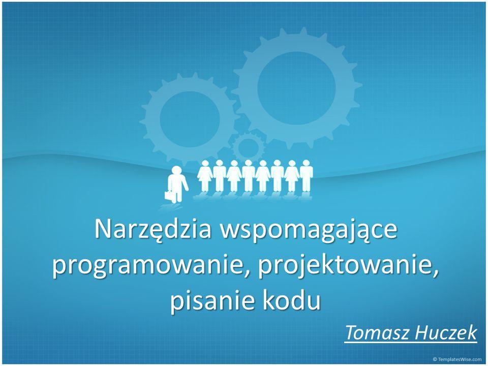 Narzędzia wspomagające programowanie, projektowanie, pisanie kodu Tomasz Huczek