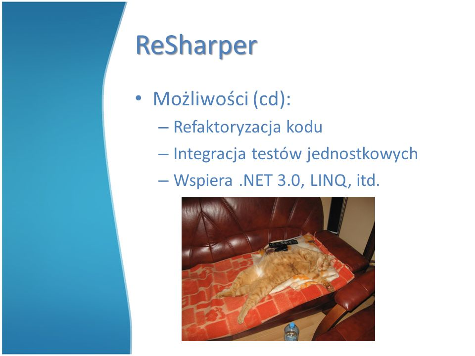 ReSharper Możliwości (cd): – Refaktoryzacja kodu – Integracja testów jednostkowych – Wspiera.NET 3.0, LINQ, itd.