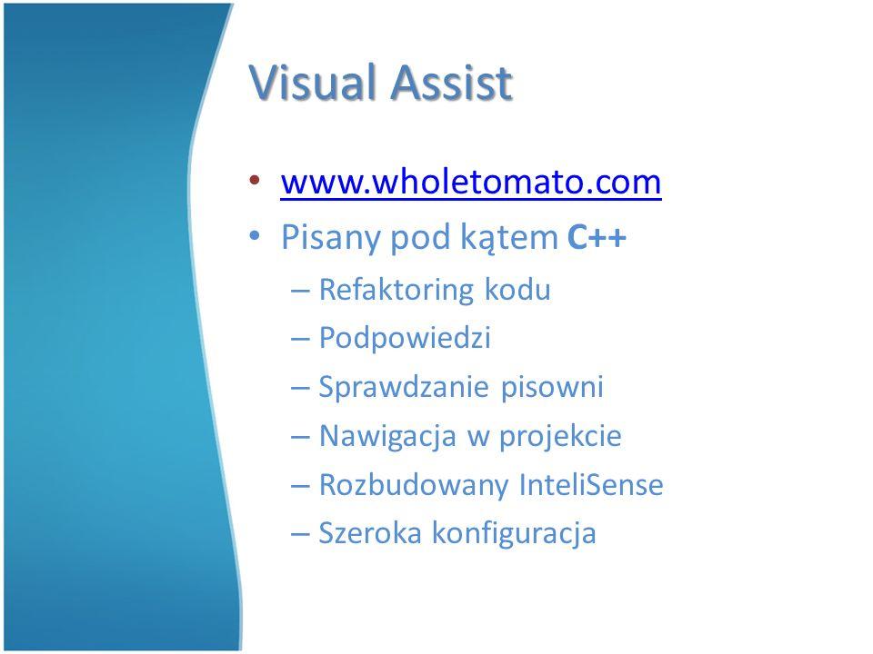 Visual Assist www.wholetomato.com Pisany pod kątem C++ – Refaktoring kodu – Podpowiedzi – Sprawdzanie pisowni – Nawigacja w projekcie – Rozbudowany InteliSense – Szeroka konfiguracja