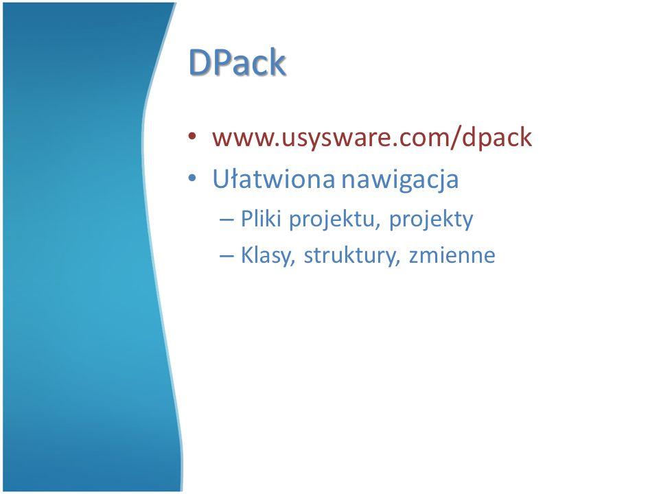 DPack www.usysware.com/dpack Ułatwiona nawigacja – Pliki projektu, projekty – Klasy, struktury, zmienne