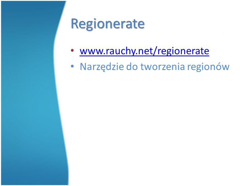 Regionerate www.rauchy.net/regionerate Narzędzie do tworzenia regionów