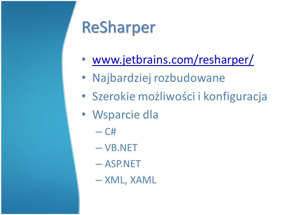 ReSharper Możliwości: – Analiza kodu C# (!) – Rozbudowane podpowiedzi – Funkcje pomagające utrzymać porządek w kodzie – Tworzenie kodu klas, zmiennych, pól – Nawigacja w projekcie, wyszukiwanie