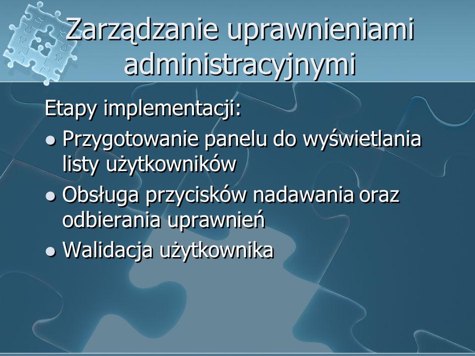 Zarządzanie uprawnieniami administracyjnymi Etapy implementacji: Przygotowanie panelu do wyświetlania listy użytkowników Obsługa przycisków nadawania