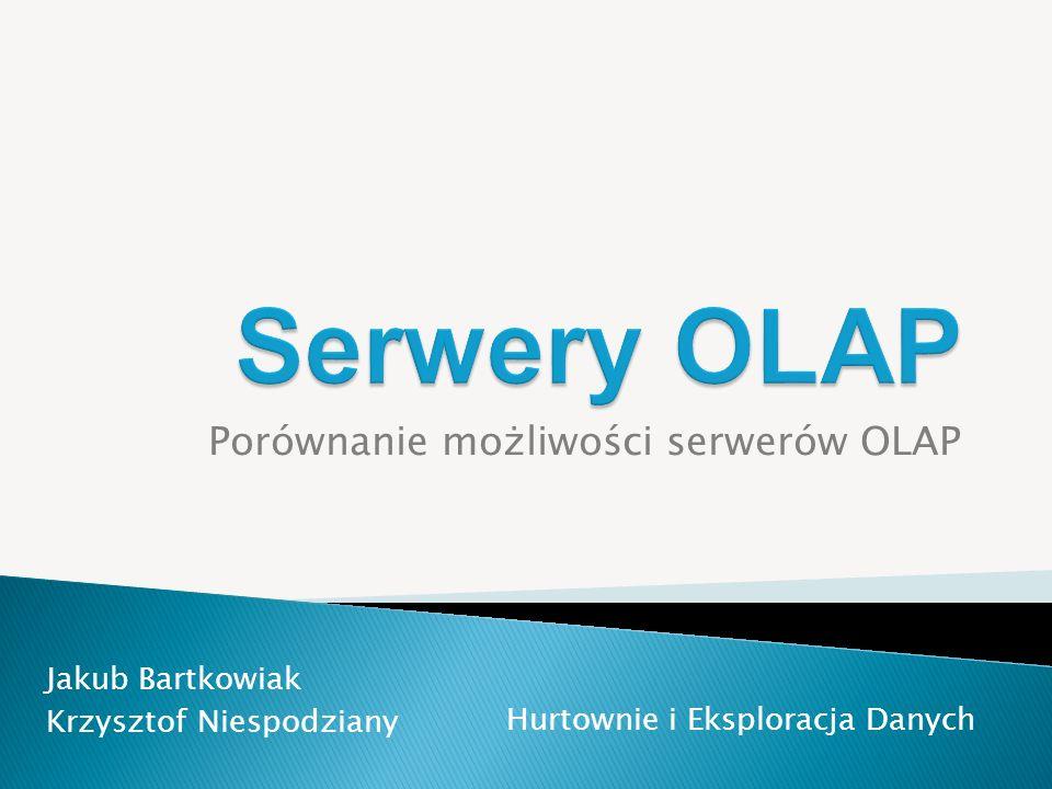 Porównanie możliwości serwerów OLAP Jakub Bartkowiak Krzysztof Niespodziany Hurtownie i Eksploracja Danych