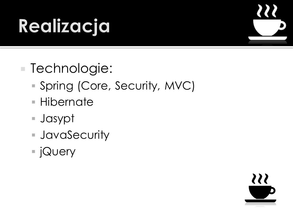 Technologie: Spring (Core, Security, MVC) Hibernate Jasypt JavaSecurity jQuery