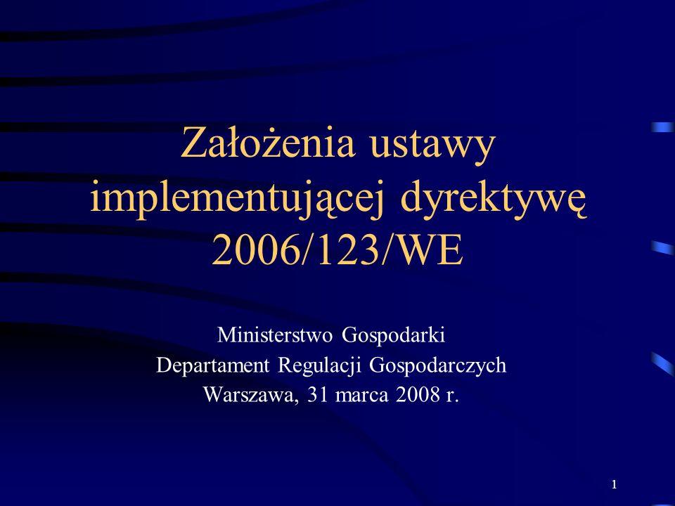 1 Założenia ustawy implementującej dyrektywę 2006/123/WE Ministerstwo Gospodarki Departament Regulacji Gospodarczych Warszawa, 31 marca 2008 r.