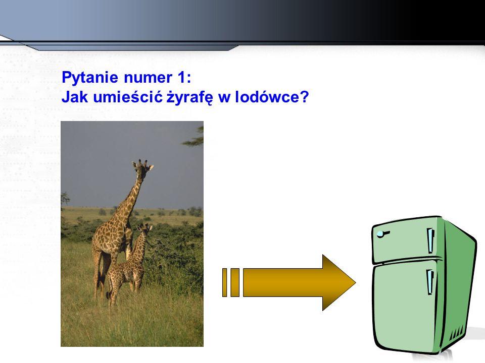 Dobra odpowiedź to: Otworzyć lodówkę, włożyć żyrafę, zamknąć lodówkę.