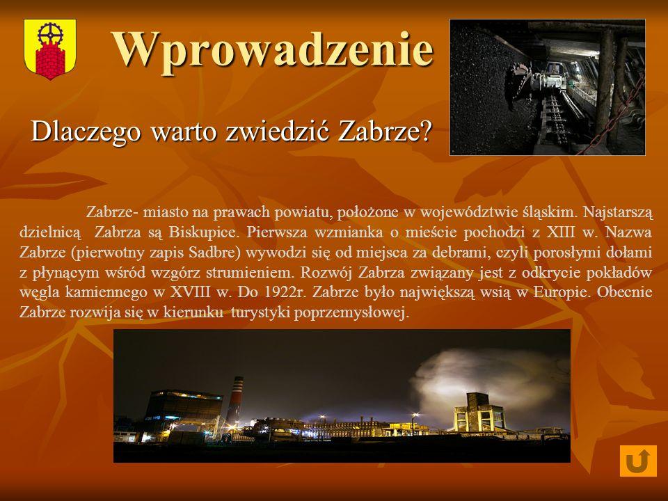 Wprowadzenie Zabrze- miasto na prawach powiatu, położone w województwie śląskim. Najstarszą dzielnicą Zabrza są Biskupice. Pierwsza wzmianka o mieście