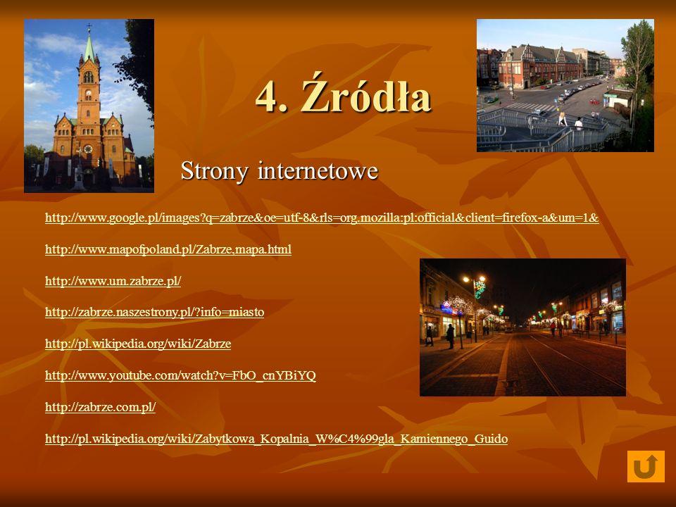 4. Źródła 4. Źródła Strony internetowe http://www.google.pl/images?q=zabrze&oe=utf-8&rls=org.mozilla:pl:official&client=firefox-a&um=1& http://www.map