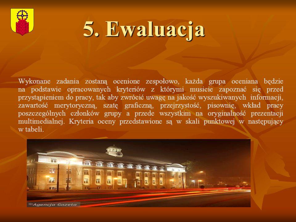 5. Ewaluacja Wykonane zadania zostaną ocenione zespołowo, każda grupa oceniana będzie na podstawie opracowanych kryteriów z którymi musicie zapoznać s