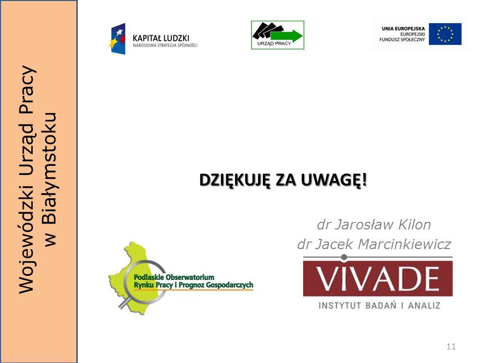 Wojewódzki Urząd Pracy w Białymstoku DZIĘKUJĘ ZA UWAGĘ! dr Jarosław Kilon dr Jacek Marcinkiewicz 11