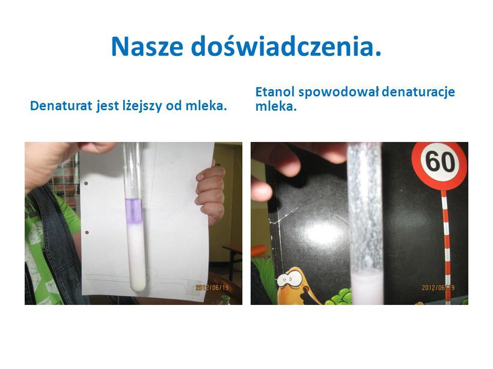 Nasze doświadczenia. Denaturat jest lżejszy od mleka. Etanol spowodował denaturacje mleka.