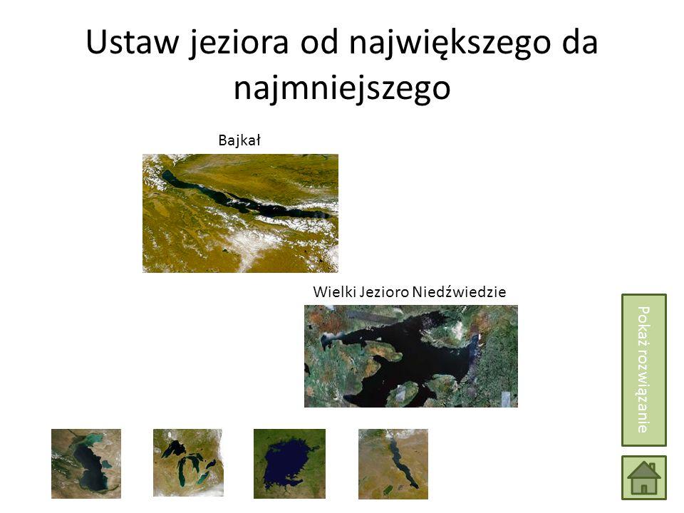 Ustaw jeziora od największego da najmniejszego Wiktorii Bajkał Wielki Jezioro Niedźwiedzie Pokaż rozwiązanie