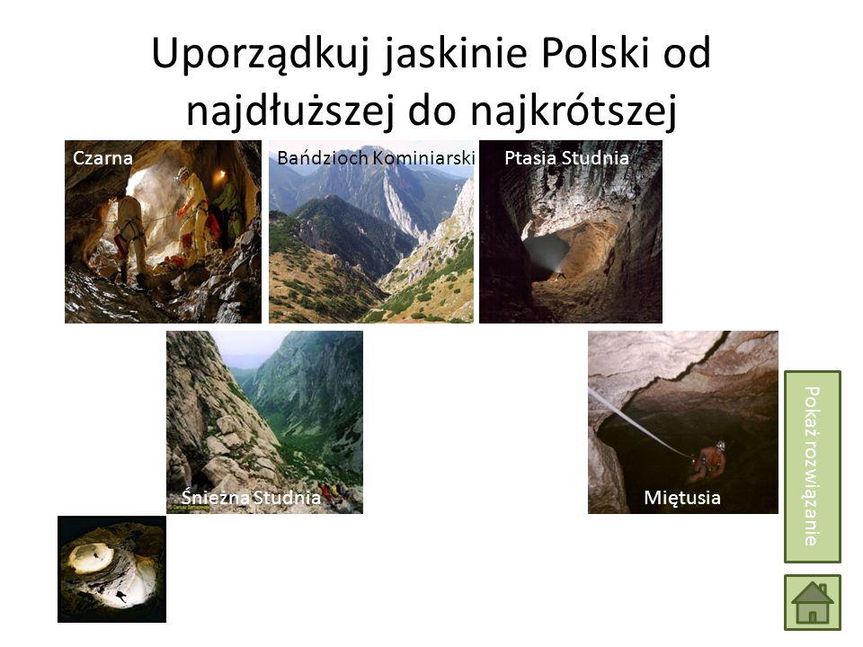 Uporządkuj jaskinie Polski od najdłuższej do najkrótszej Wielka Jaskinia Śnieżna Miętusia Bańdzioch KominiarskiCzarnaPtasia Studnia Pokaż rozwiązanie Śnieżna Studnia