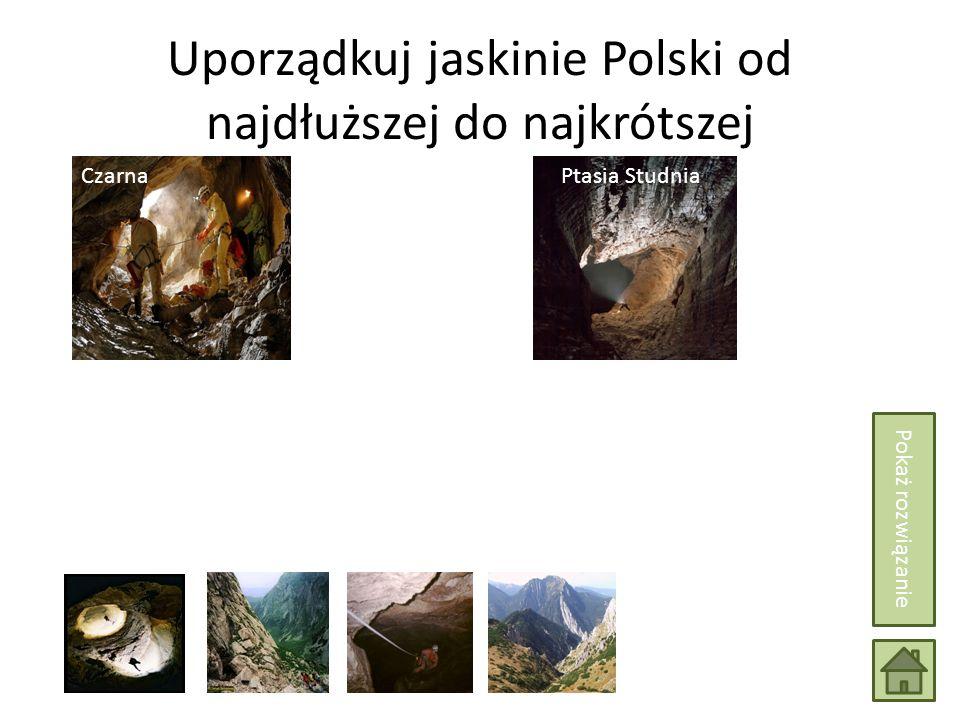 Uporządkuj jaskinie Polski od najdłuższej do najkrótszej Wielka Jaskinia Śnieżna CzarnaPtasia Studnia Pokaż rozwiązanie
