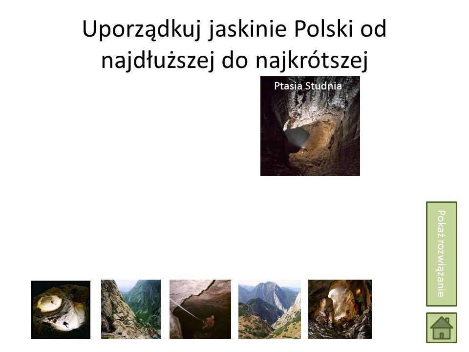 Uporządkuj jaskinie Polski od najdłuższej do najkrótszej Wielka Jaskinia Śnieżna Ptasia Studnia Pokaż rozwiązanie