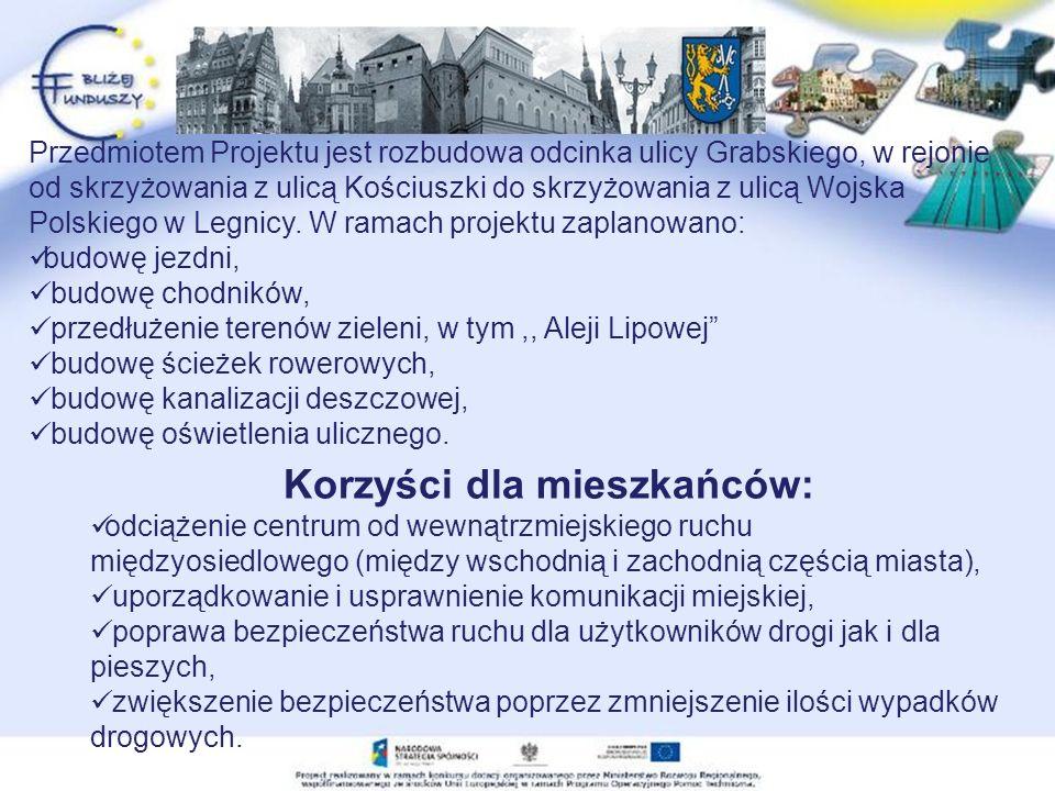 Przedmiotem Projektu jest rozbudowa odcinka ulicy Grabskiego, w rejonie od skrzyżowania z ulicą Kościuszki do skrzyżowania z ulicą Wojska Polskiego w Legnicy.