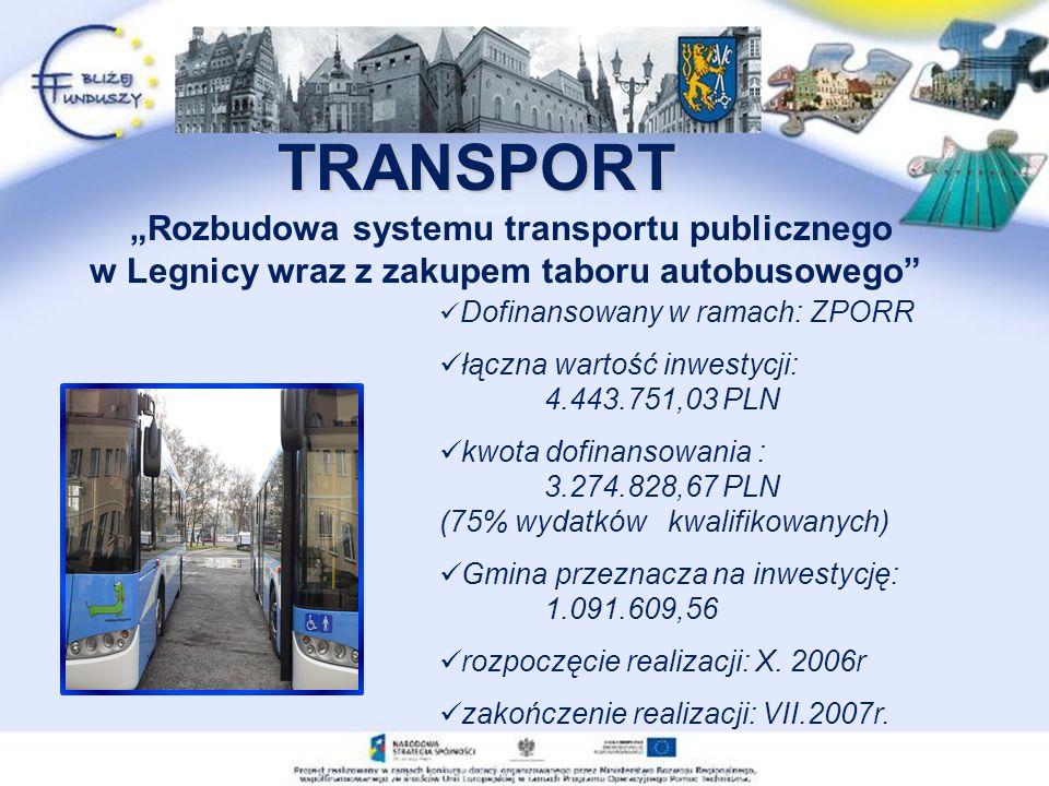 TRANSPORT Dofinansowany w ramach: ZPORR łączna wartość inwestycji: 4.443.751,03 PLN kwota dofinansowania : 3.274.828,67 PLN (75% wydatków kwalifikowanych) Gmina przeznacza na inwestycję: 1.091.609,56 rozpoczęcie realizacji: X.