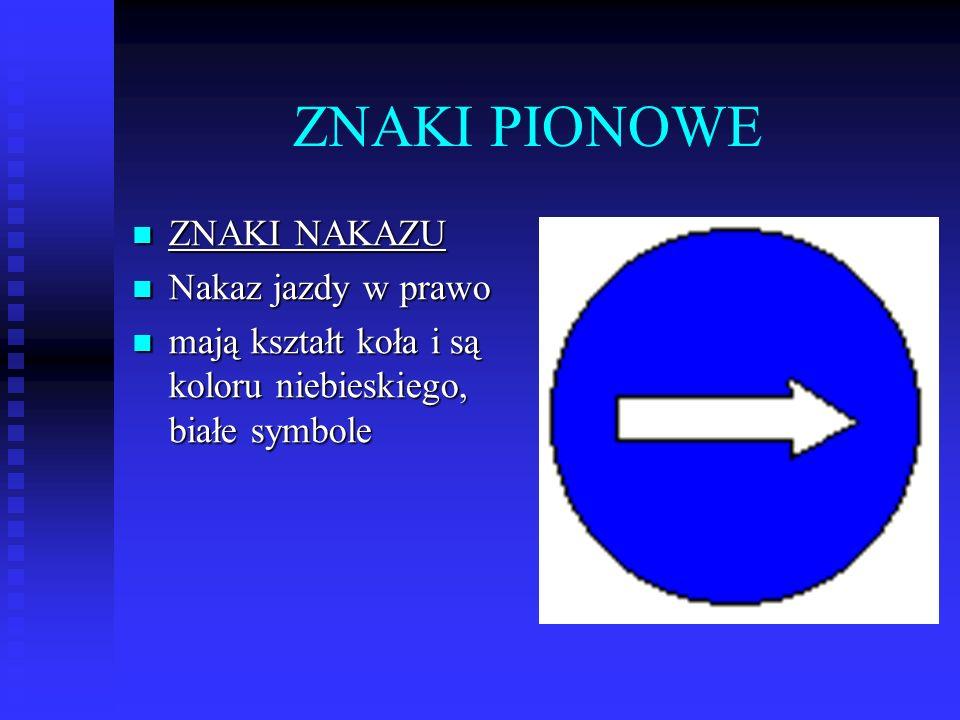 ZNAKI PIONOWE ZNAKI NAKAZU ZNAKI NAKAZU Nakaz jazdy w prawo Nakaz jazdy w prawo mają kształt koła i są koloru niebieskiego, białe symbole mają kształt koła i są koloru niebieskiego, białe symbole