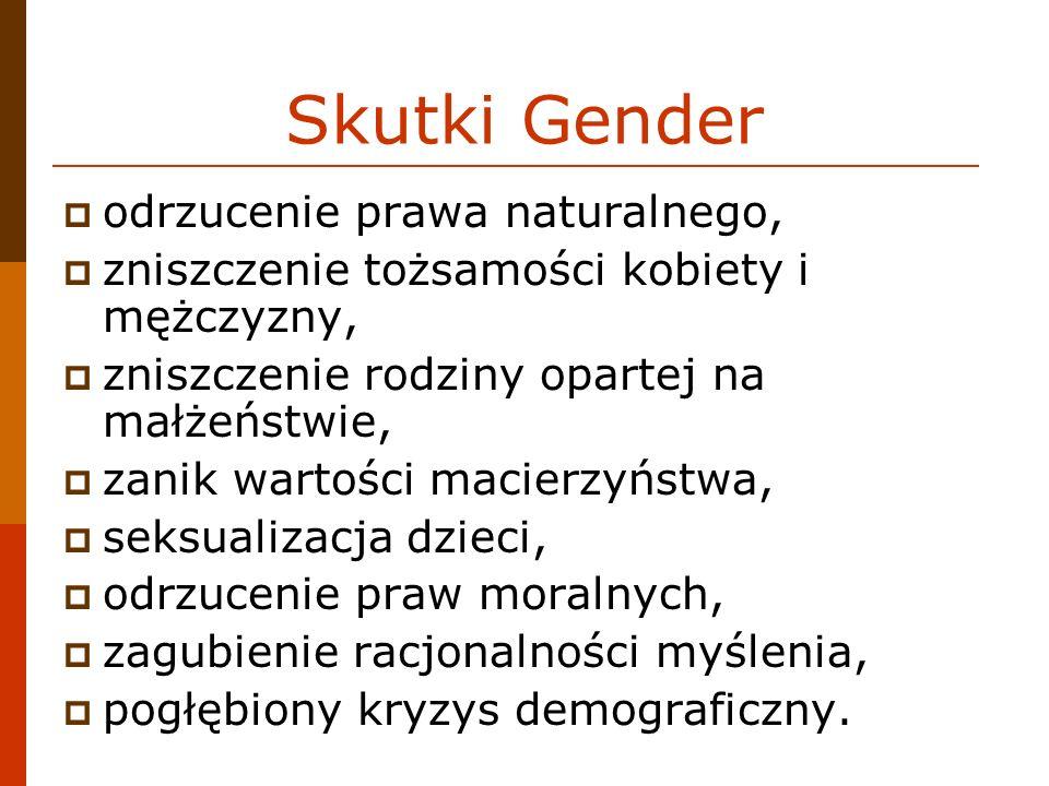 Skutki Gender odrzucenie prawa naturalnego, zniszczenie tożsamości kobiety i mężczyzny, zniszczenie rodziny opartej na małżeństwie, zanik wartości mac