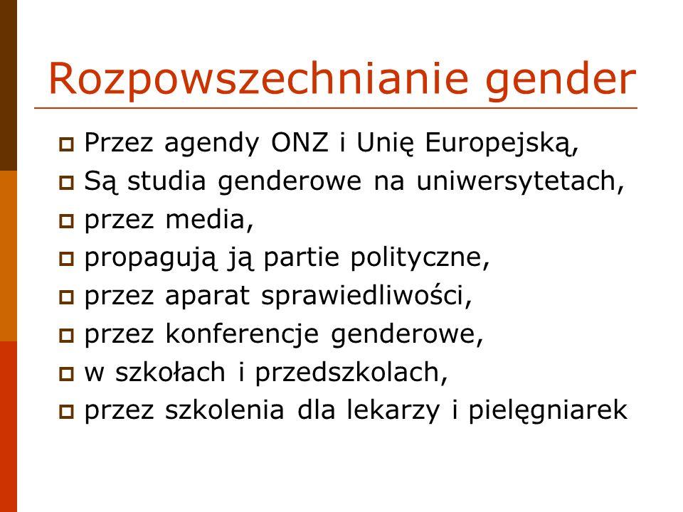 Rozpowszechnianie gender Przez agendy ONZ i Unię Europejską, Są studia genderowe na uniwersytetach, przez media, propagują ją partie polityczne, przez