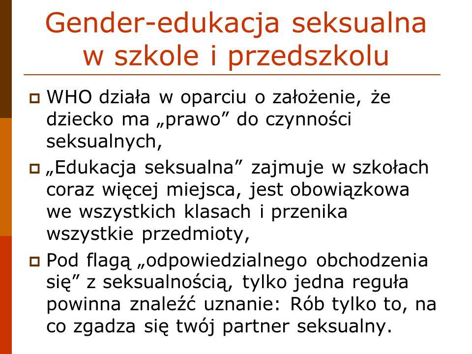 Gender-edukacja seksualna w szkole i przedszkolu WHO działa w oparciu o założenie, że dziecko ma prawo do czynności seksualnych, Edukacja seksualna za