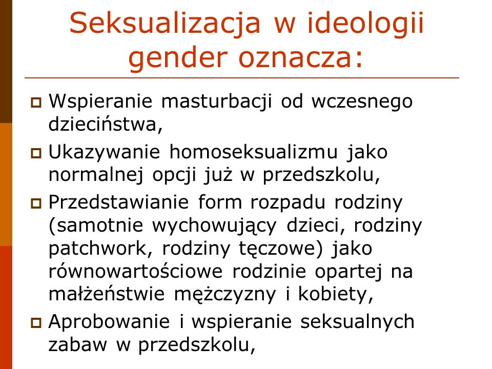 Seksualizacja w ideologii gender oznacza: Wspieranie masturbacji od wczesnego dzieciństwa, Ukazywanie homoseksualizmu jako normalnej opcji już w przed