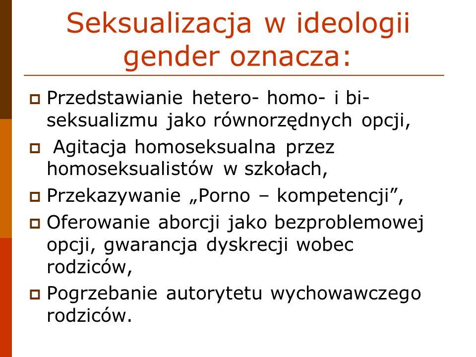 Seksualizacja w ideologii gender oznacza: Przedstawianie hetero- homo- i bi- seksualizmu jako równorzędnych opcji, Agitacja homoseksualna przez homose