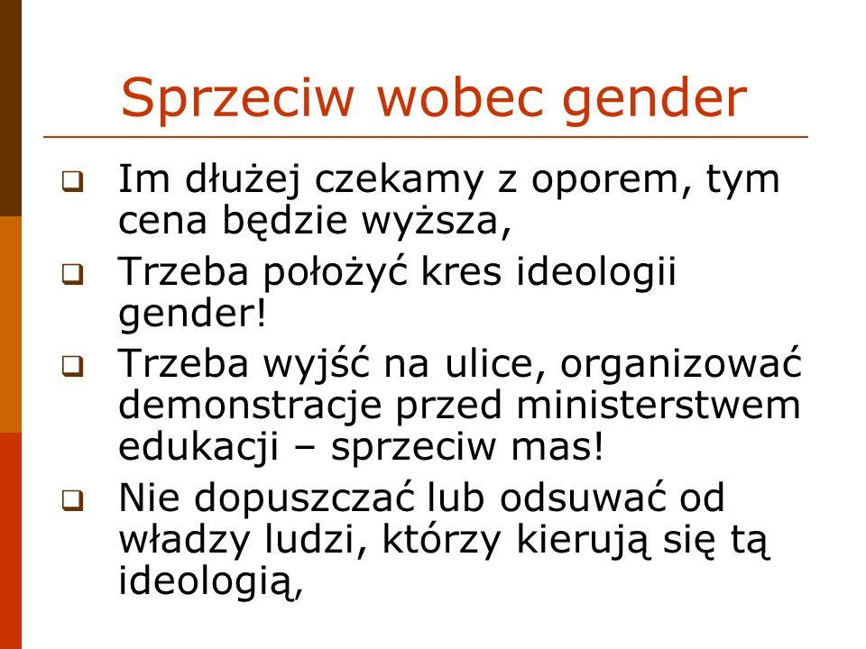Sprzeciw wobec gender Im dłużej czekamy z oporem, tym cena będzie wyższa, Trzeba położyć kres ideologii gender! Trzeba wyjść na ulice, organizować dem