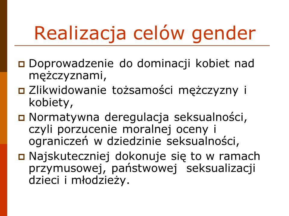 Realizacja celów gender Doprowadzenie do dominacji kobiet nad mężczyznami, Zlikwidowanie tożsamości mężczyzny i kobiety, Normatywna deregulacja seksua