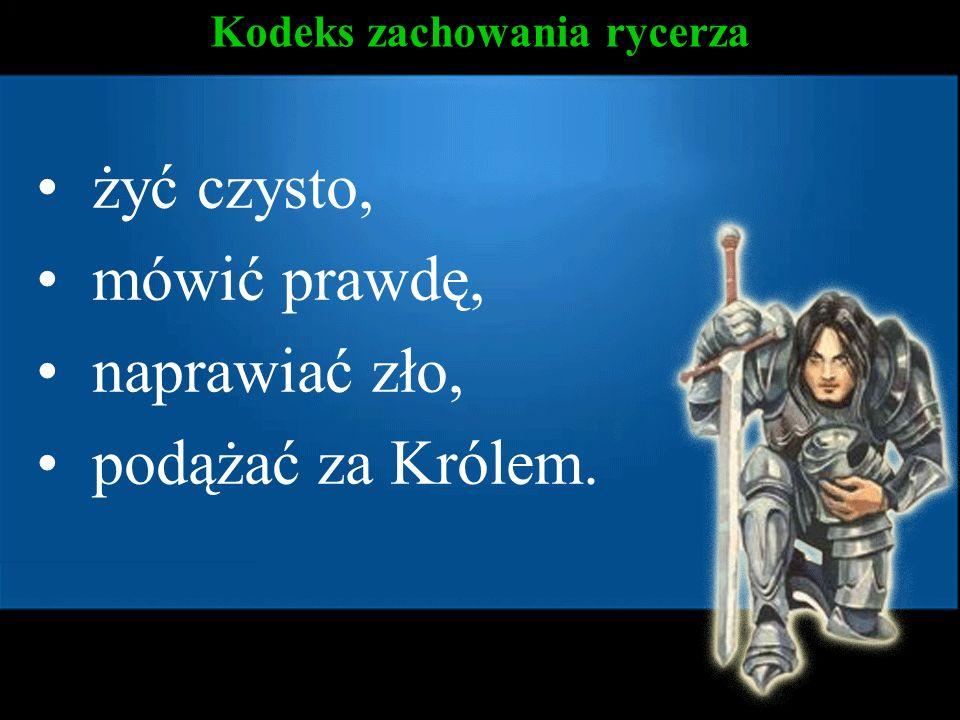 Kodeks zachowania rycerza żyć czysto, mówić prawdę, naprawiać zło, podążać za Królem.
