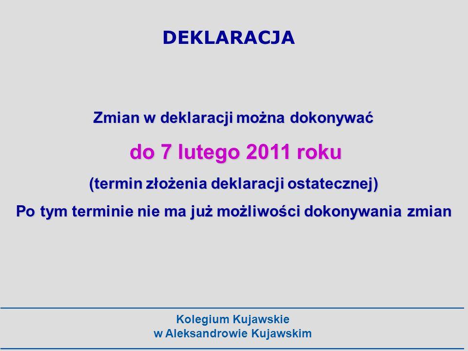 Kolegium Kujawskie w Aleksandrowie Kujawskim DEKLARACJA Zmian w deklaracji można dokonywać do 7 lutego 2011 roku do 7 lutego 2011 roku (termin złożeni