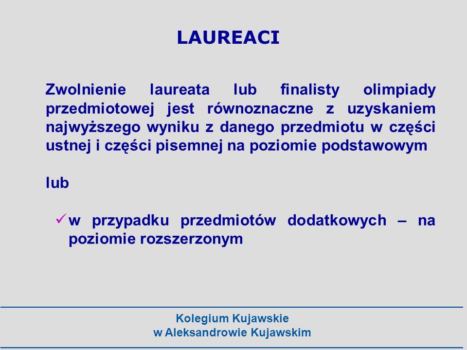 Kolegium Kujawskie w Aleksandrowie Kujawskim LAUREACI Zwolnienie laureata lub finalisty olimpiady przedmiotowej jest równoznaczne z uzyskaniem najwyżs