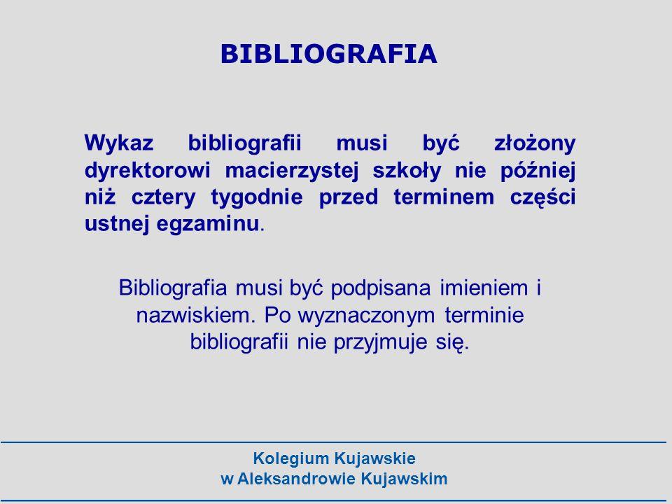 Kolegium Kujawskie w Aleksandrowie Kujawskim BIBLIOGRAFIA Wykaz bibliografii musi być złożony dyrektorowi macierzystej szkoły nie później niż cztery t