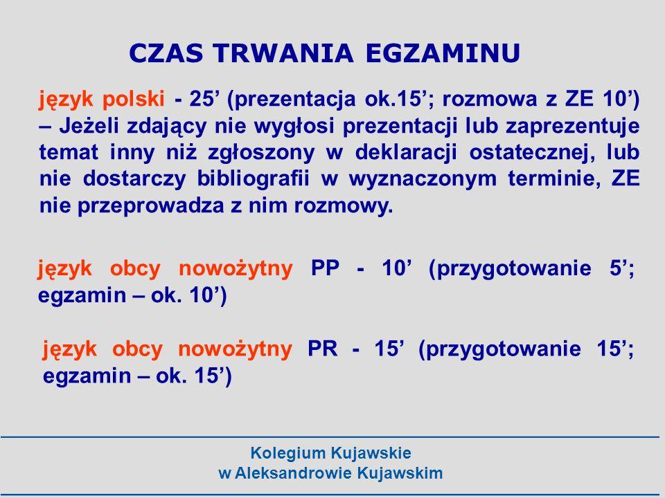 Kolegium Kujawskie w Aleksandrowie Kujawskim CZAS TRWANIA EGZAMINU język polski - 25 (prezentacja ok.15; rozmowa z ZE 10) – Jeżeli zdający nie wygłosi