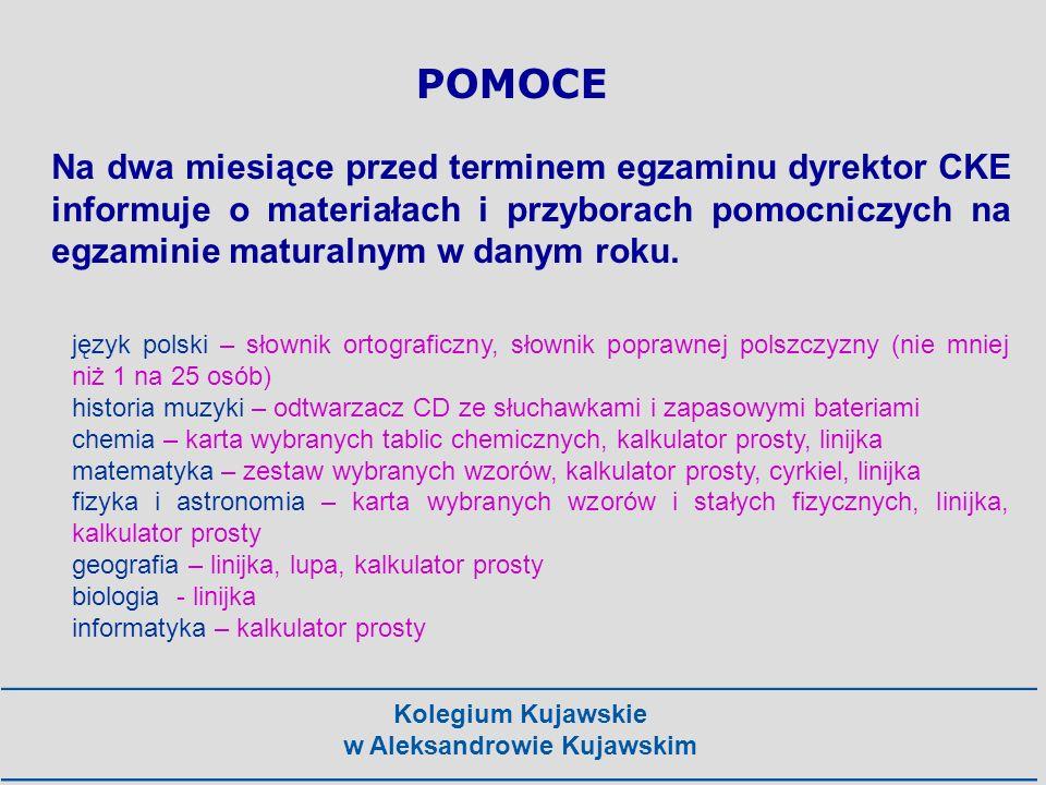 Kolegium Kujawskie w Aleksandrowie Kujawskim POMOCE Na dwa miesiące przed terminem egzaminu dyrektor CKE informuje o materiałach i przyborach pomocnic