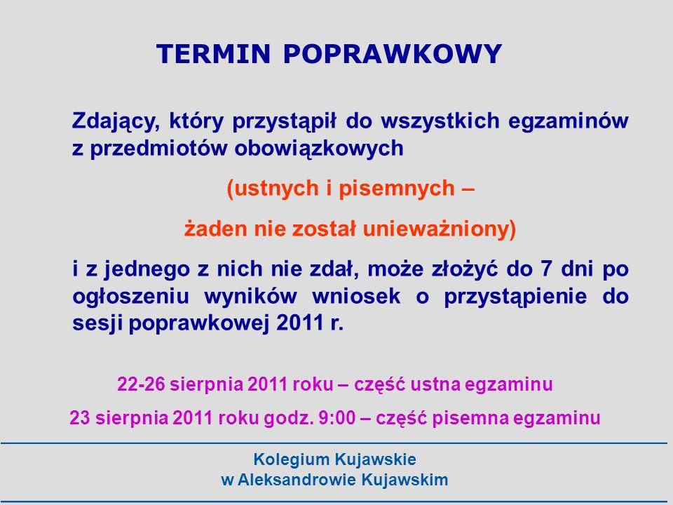 Kolegium Kujawskie w Aleksandrowie Kujawskim TERMIN POPRAWKOWY Zdający, który przystąpił do wszystkich egzaminów z przedmiotów obowiązkowych (ustnych