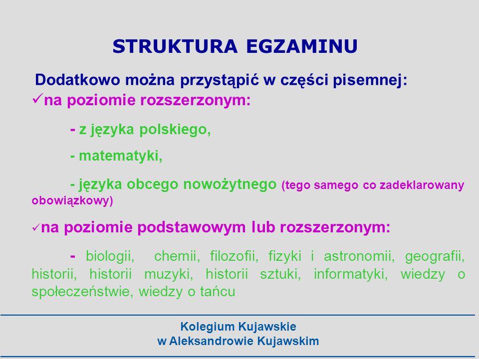 Kolegium Kujawskie w Aleksandrowie Kujawskim na poziomie rozszerzonym: - z języka polskiego, - matematyki, - języka obcego nowożytnego (tego samego co