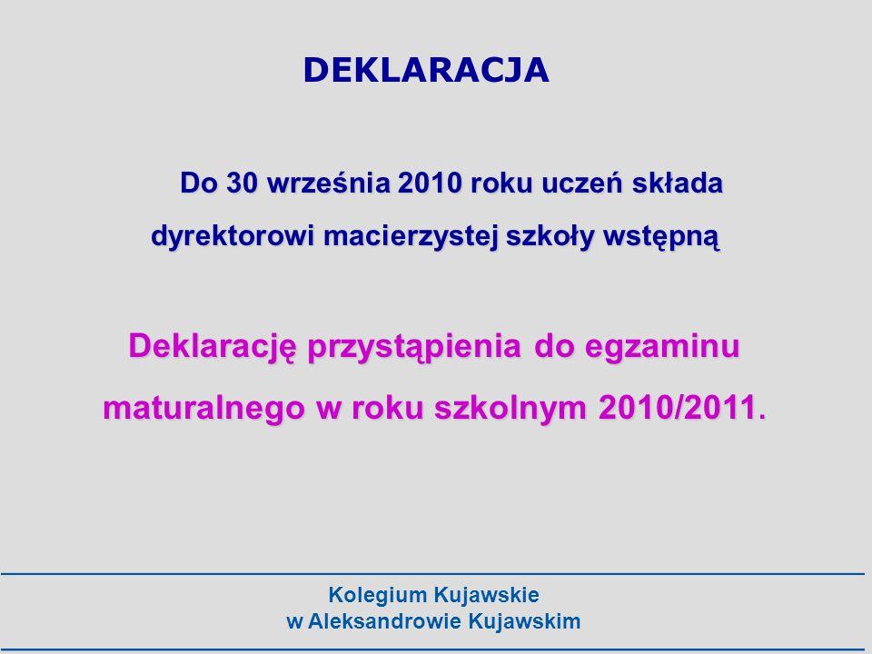 Kolegium Kujawskie w Aleksandrowie Kujawskim Do 30 września 2010 roku uczeń składa dyrektorowi macierzystej szkoły wstępną Deklarację przystąpienia do