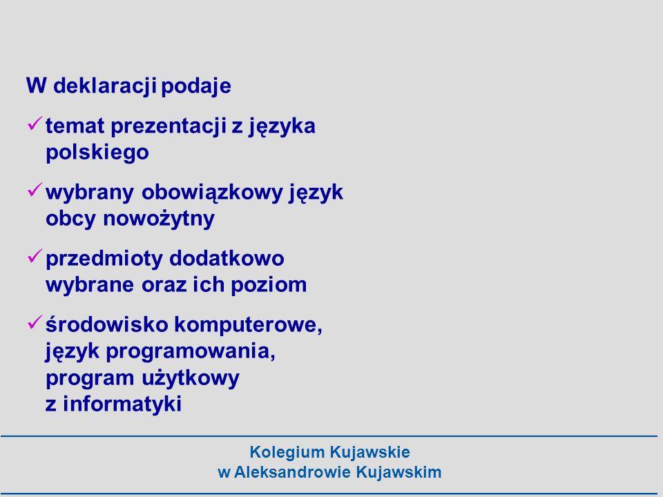 Kolegium Kujawskie w Aleksandrowie Kujawskim Do deklaracji dołączyć można: wniosek o dostosowanie warunków egzaminu wraz z odpowiednimi dokumentami - do 30 IX br.