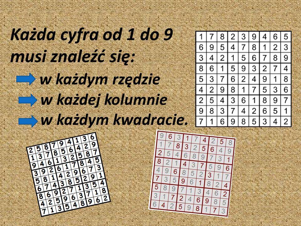 Każda cyfra od 1 do 9 musi znaleźć się: w każdym rzędzie w każdej kolumnie w każdym kwadracie.