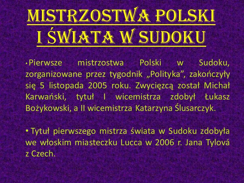 Mistrzostwa Polski i Ś wiata w Sudoku Pierwsze mistrzostwa Polski w Sudoku, zorganizowane przez tygodnik Polityka, zakończyły się 5 listopada 2005 rok
